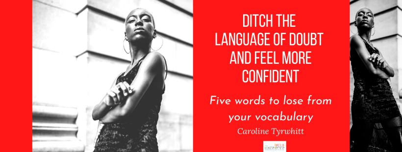 Ditch the Language of Doubt and Feel More Confident